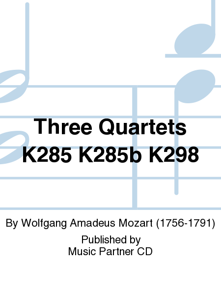 Three Quartets K285 K285b K298