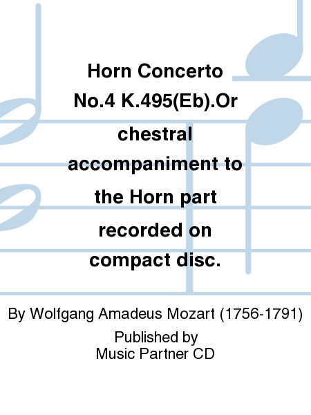 Horn Concerto No.4 K.495(Eb).Orchestral accompaniment to the Horn part recorded on compact disc.