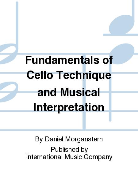 Fundamentals of Cello Technique and Musical Interpretation