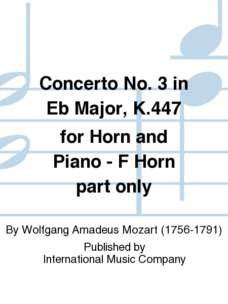 Concerto No. 3 in Eb Major, K.447 for Horn and Piano - F Horn part only