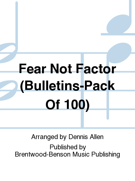 Fear Not Factor (Bulletins-Pack Of 100)
