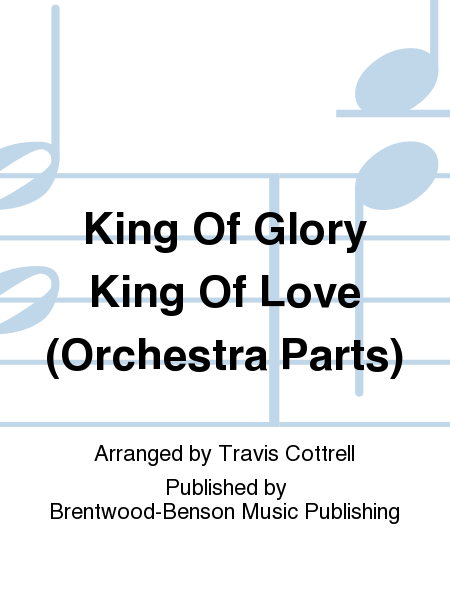 King Of Glory King Of Love (Orchestra Parts)