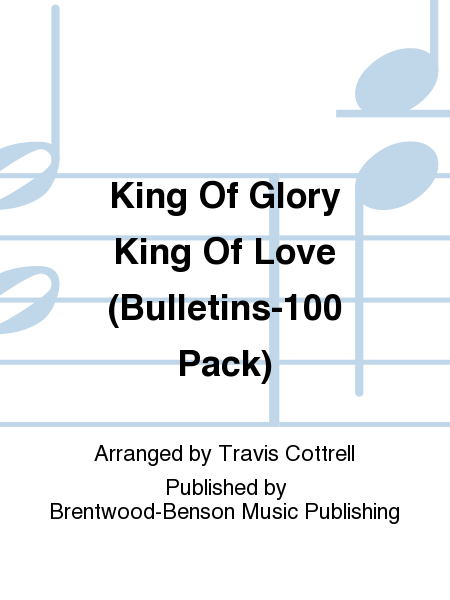 King Of Glory King Of Love (Bulletins-100 Pack)