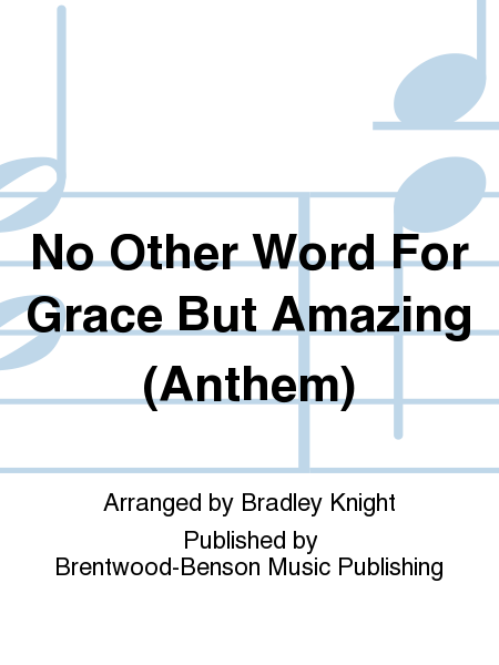 No Other Word For Grace But Amazing (Anthem)