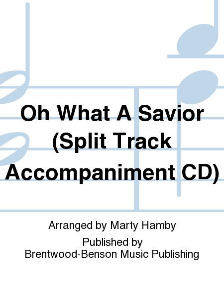 Oh What A Savior (Split Track Accompaniment CD)