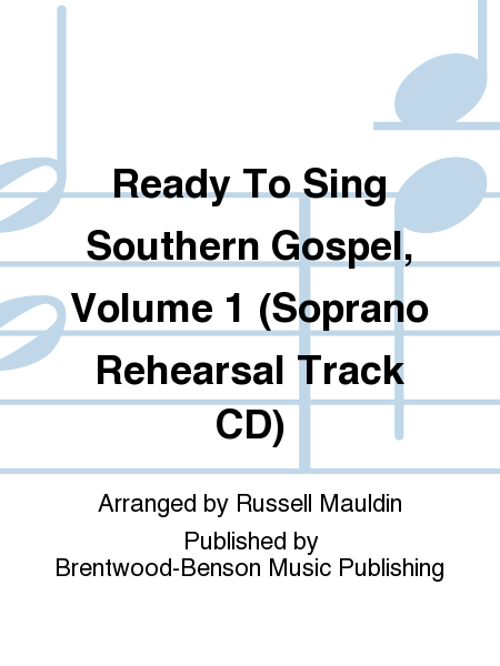 Ready To Sing Southern Gospel, Volume 1 (Soprano Rehearsal Track CD)