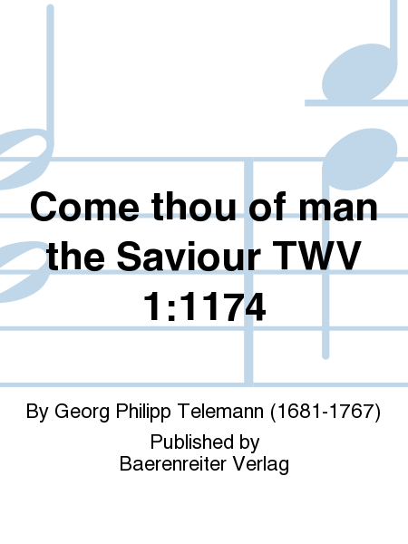 Come thou of man the Saviour TWV 1:1174