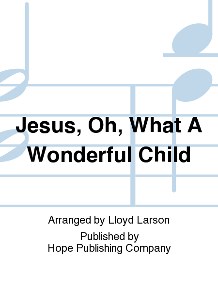 Jesus, Oh, What a Wonderful Child