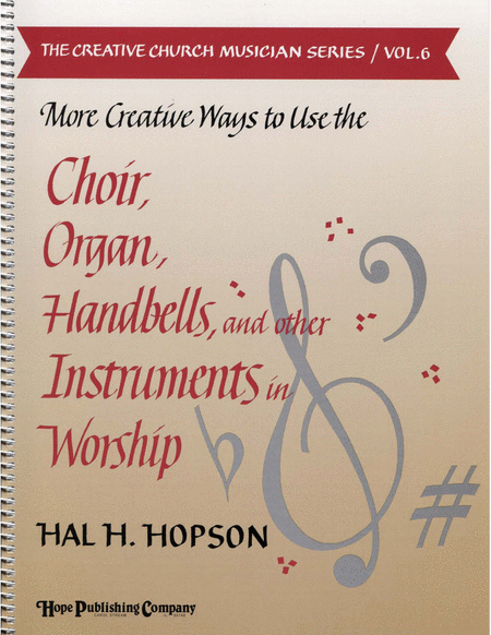 More Creative Ways To Use The Choir, Organ, Handbells, And Other Instruments In Worship