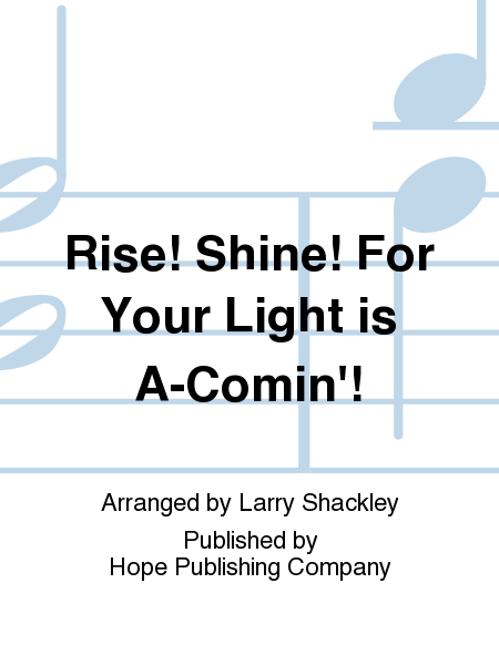 Rise! Shine! For Your Light Is A-comin'!