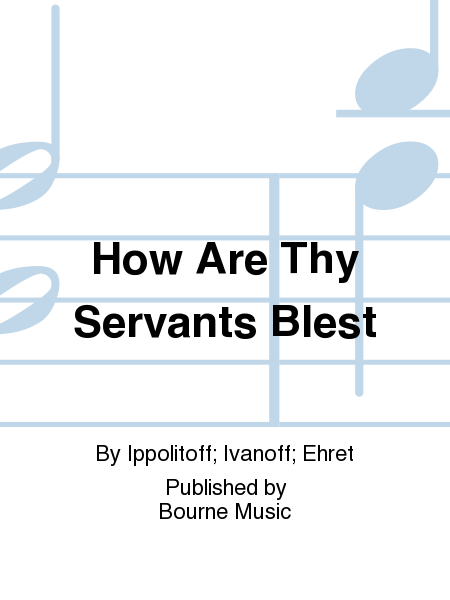 How Are Thy Servants Blest