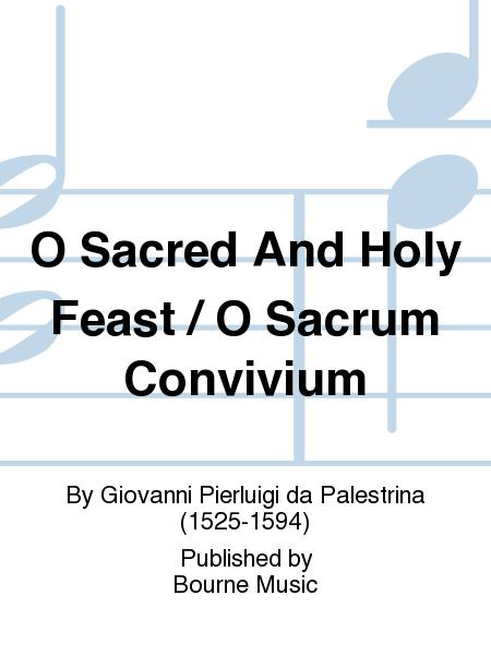 O Sacred And Holy Feast / O Sacrum Convivium