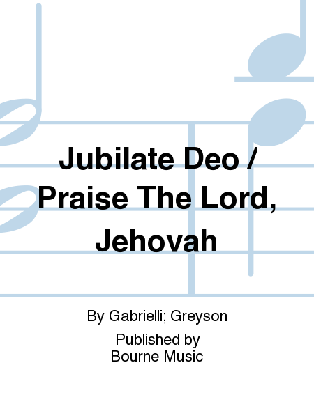 Jubilate Deo / Praise The Lord, Jehovah