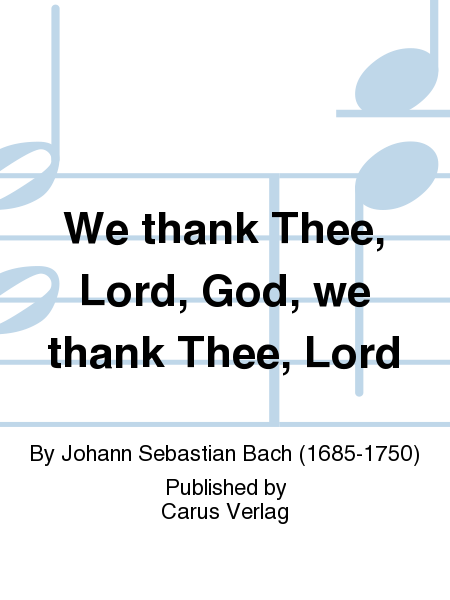 We thank Thee, Lord, God, we thank Thee, Lord