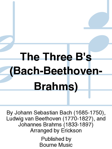 The Three B's (Bach-Beethoven-Brahms)