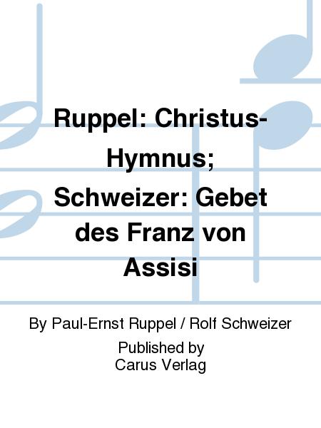 Ruppel: Christus-Hymnus; Schweizer: Gebet des Franz von Assisi