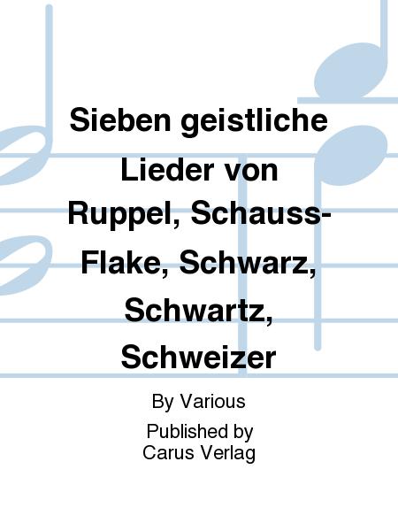 Sieben geistliche Lieder von Ruppel, Schauss-Flake, Schwarz, Schwartz, Schweizer