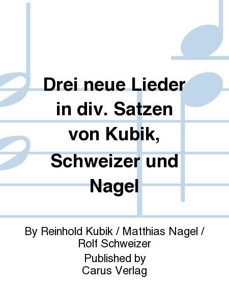 Drei neue Lieder in div. Satzen von Kubik, Schweizer und Nagel