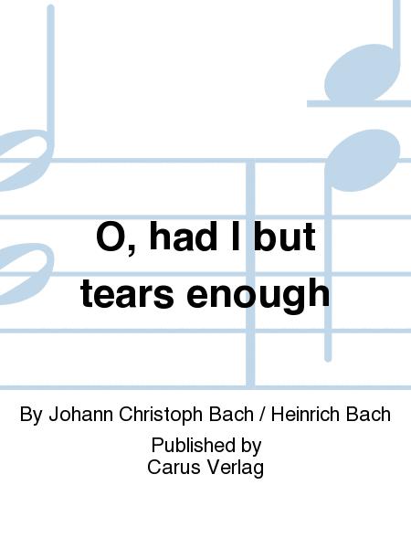 O, had I but tears enough