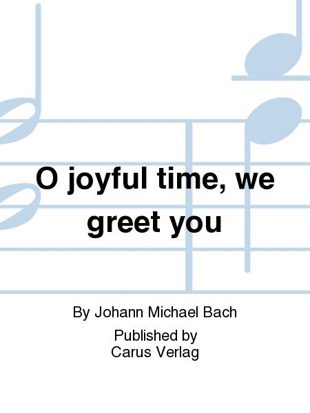 O joyful time, we greet you