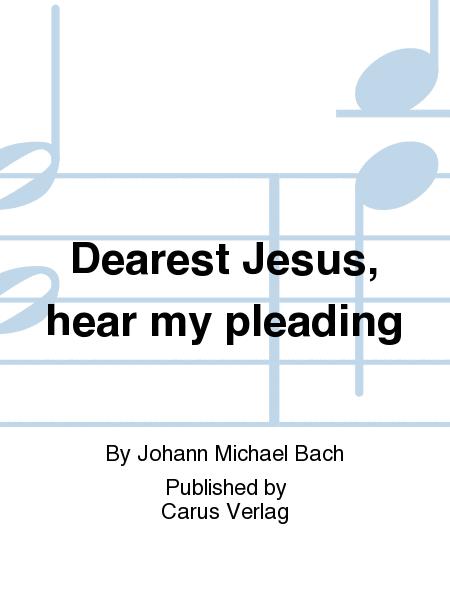 Dearest Jesus, hear my pleading