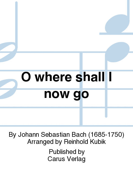 O where shall I now go (Wo soll ich fliehen hin)