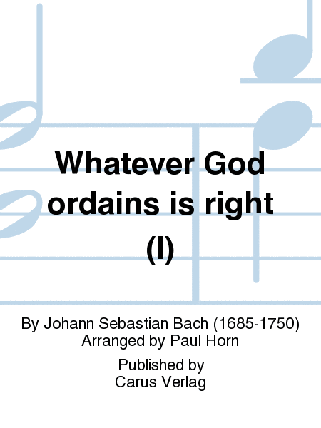 Whatever God ordains is right (I)