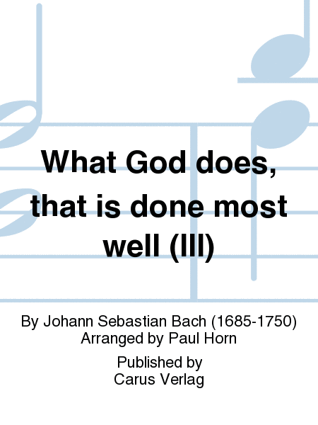 What God does, that is done most well (III)