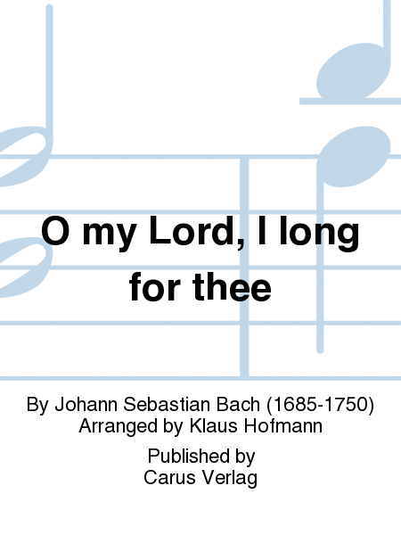 O my Lord, I long for thee