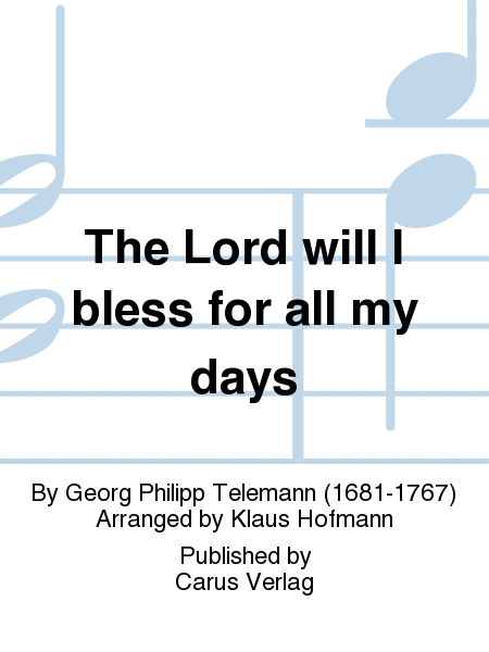 The Lord will I bless for all my days