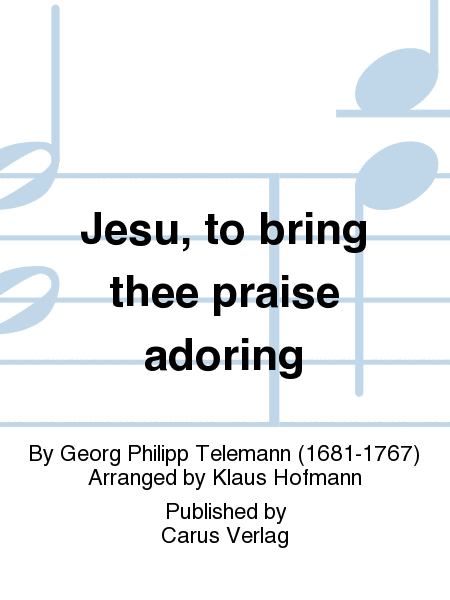 Jesu, to bring thee praise adoring (Da, Jesu, deinen Ruhm zu mehren)