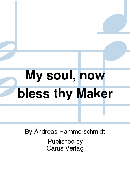 My soul, now bless thy Maker