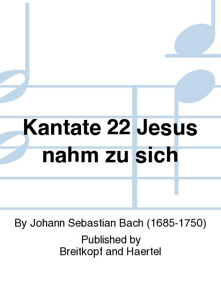 Kantate 22 Jesus nahm zu sich