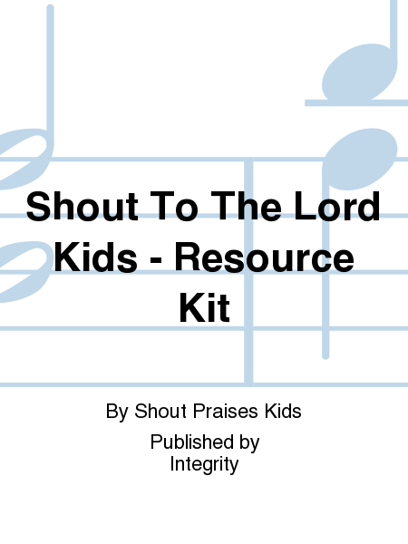 Shout To The Lord Kids - Resource Kit