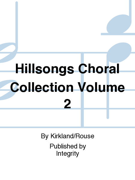 Hillsongs Choral Collection Volume 2