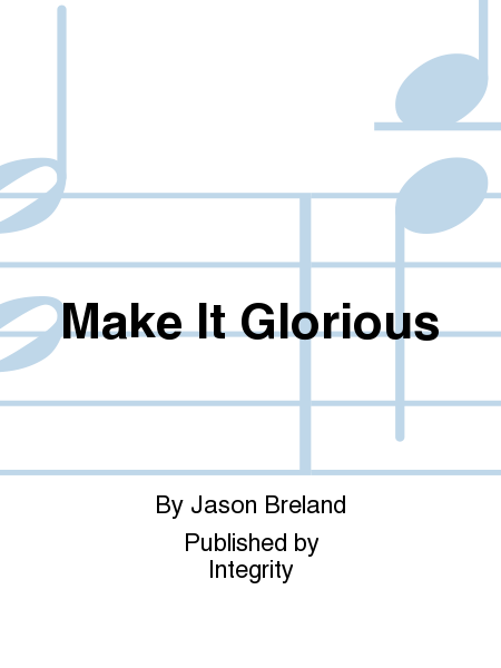 Make It Glorious