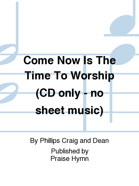 Come Now Is The Time To Worship (CD only - no sheet music)