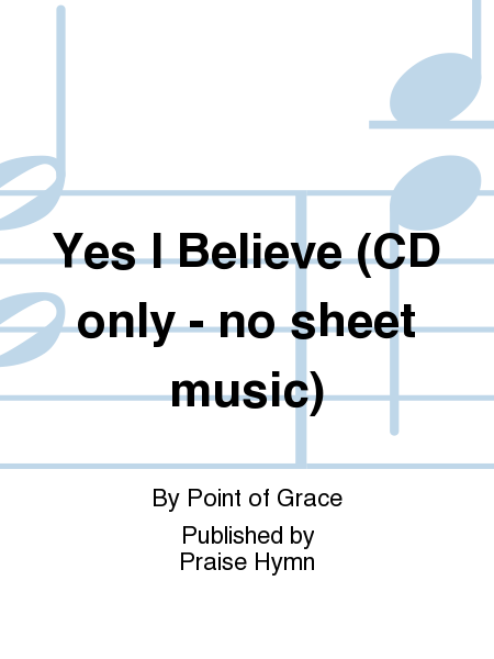 Yes I Believe (CD only - no sheet music)