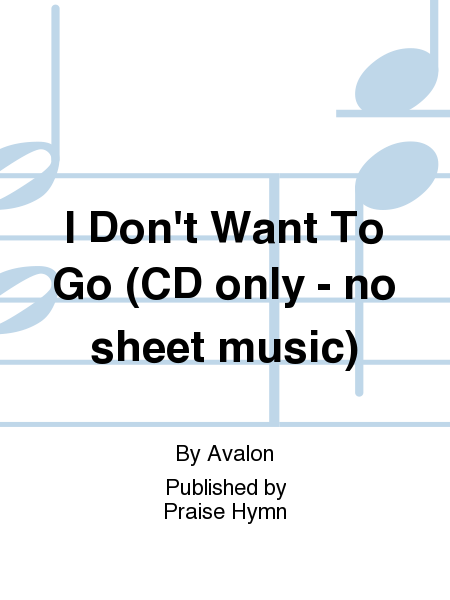 I Don't Want To Go (CD only - no sheet music)