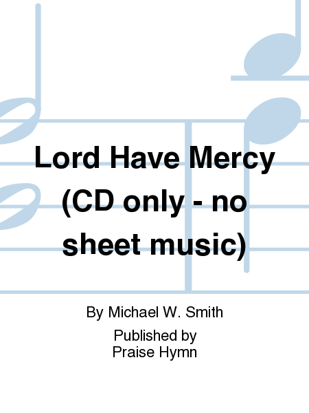 Lord Have Mercy (CD only - no sheet music)