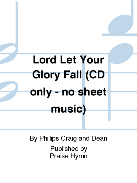 Lord Let Your Glory Fall (CD only - no sheet music)
