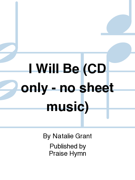 I Will Be (CD only - no sheet music)