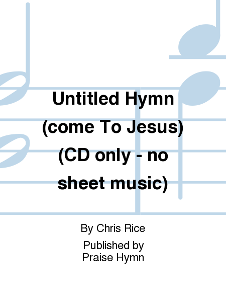 Untitled Hymn (come To Jesus) (CD only - no sheet music)
