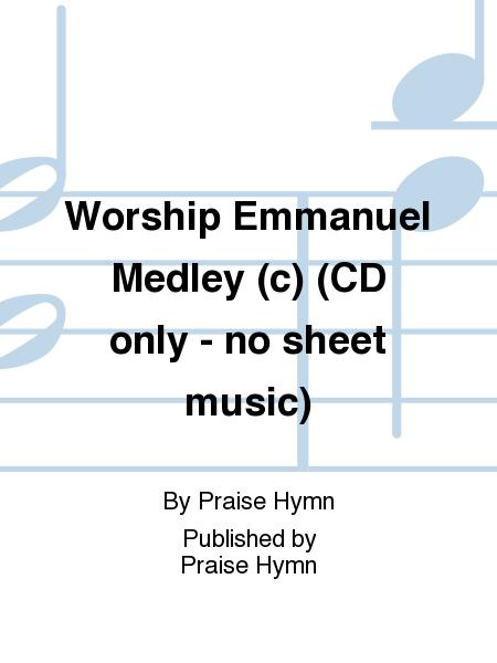 Worship Emmanuel Medley (c) (CD only - no sheet music)