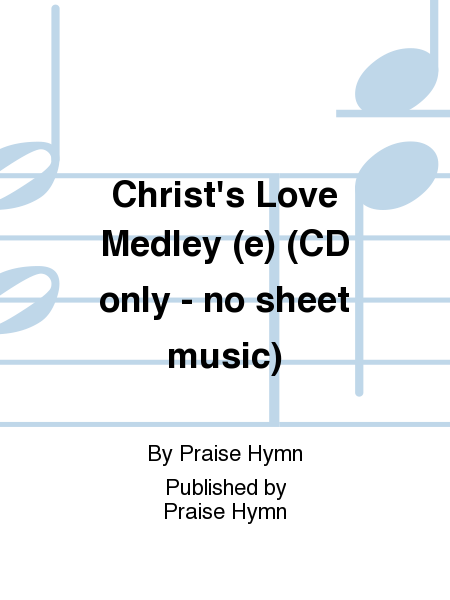 Christ's Love Medley (e) (CD only - no sheet music)