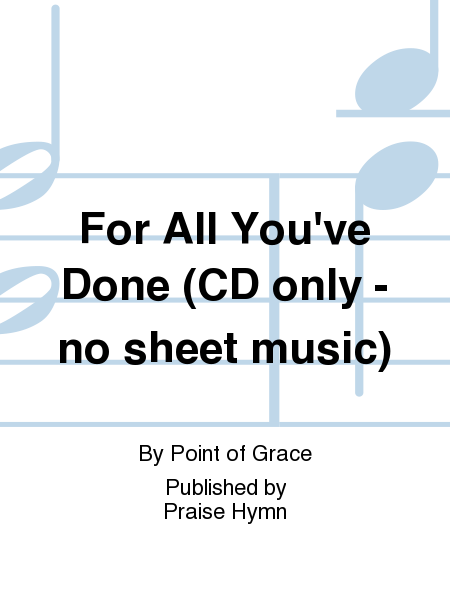 For All You've Done (CD only - no sheet music)