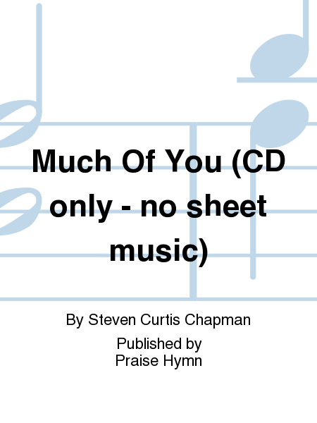 Much Of You (CD only - no sheet music)