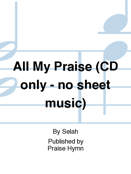 All My Praise (CD only - no sheet music)