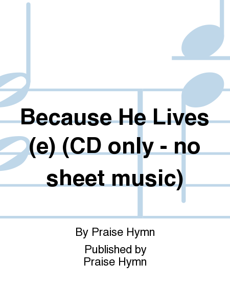 Because He Lives (e) (CD only - no sheet music)