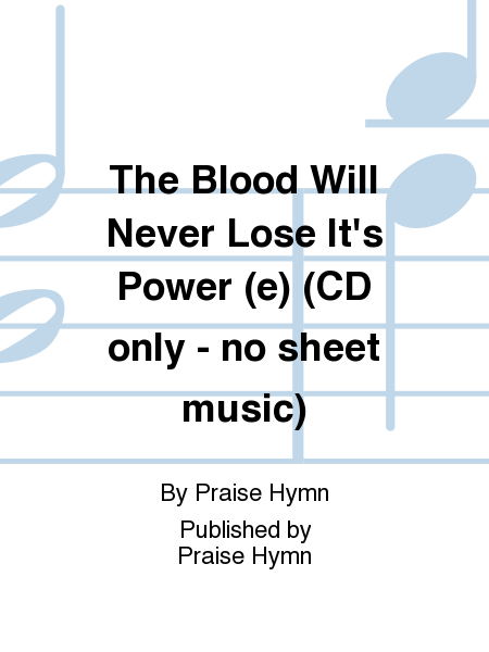 The Blood Will Never Lose It's Power (e) (CD only - no sheet music)